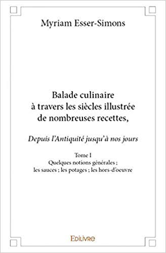 Balade Culinaire a Travers les Siecles Illustrée de Nombreuses Recettes Depuis Lantiquite Jusqua Nos